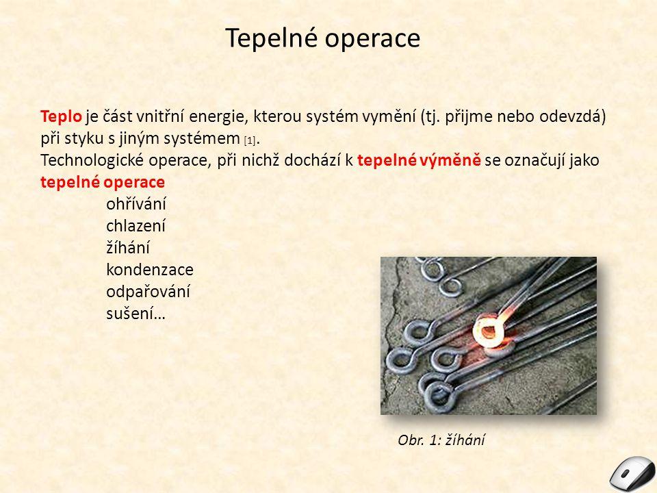 Tepelné operace Teplo je část vnitřní energie, kterou systém vymění (tj. přijme nebo odevzdá) při styku s jiným systémem [1].